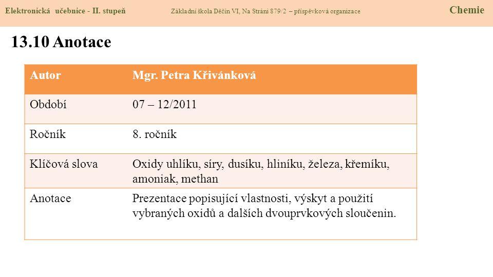 AutorMgr. Petra Křivánková Období07 – 12/2011 Ročník8. ročník Klíčová slovaOxidy uhlíku, síry, dusíku, hliníku, železa, křemíku, amoniak, methan Anota