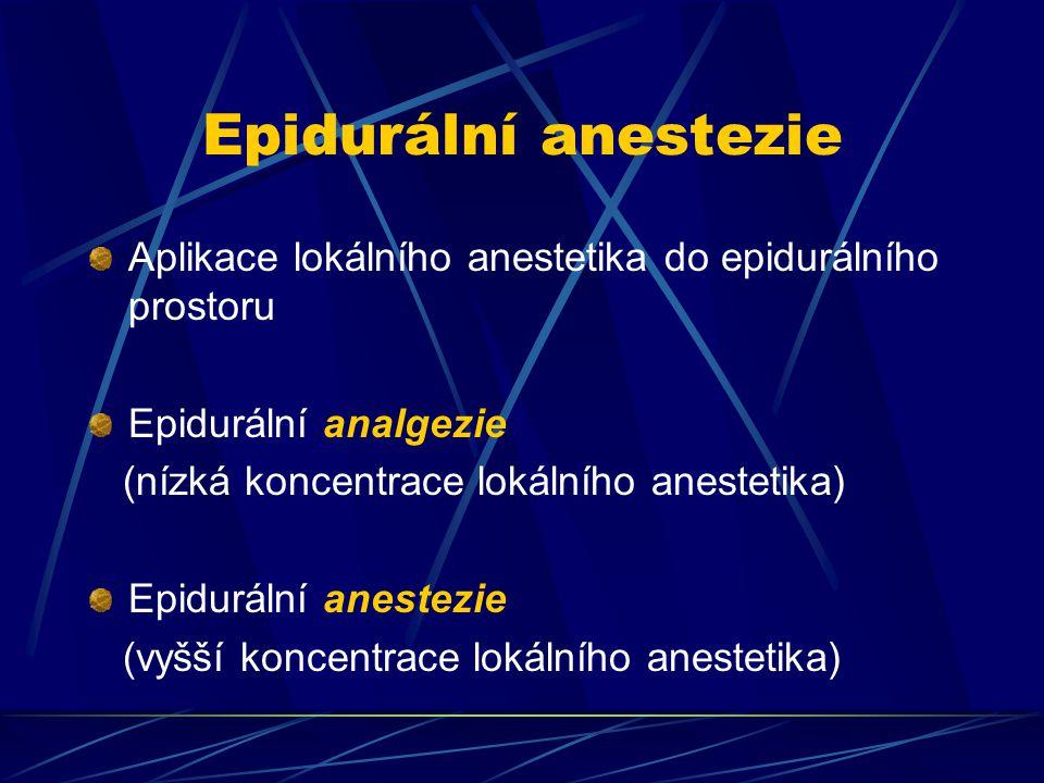 Epidurální anestezie Aplikace lokálního anestetika do epidurálního prostoru Epidurální analgezie (nízká koncentrace lokálního anestetika) Epidurální a