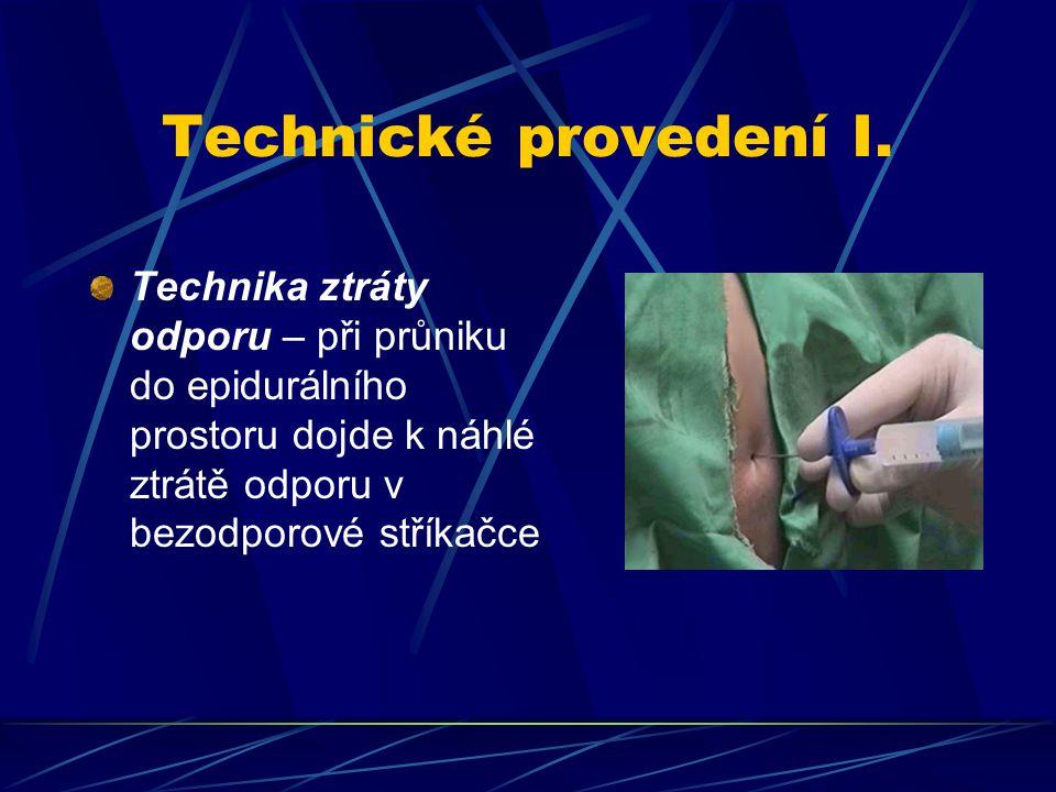 Technické provedení I. Technika ztráty odporu – při průniku do epidurálního prostoru dojde k náhlé ztrátě odporu v bezodporové stříkačce