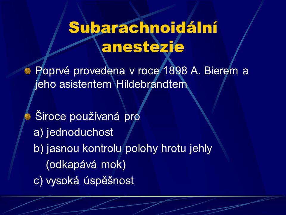 Subarachnoidální anestezie Poprvé provedena v roce 1898 A. Bierem a jeho asistentem Hildebrandtem Široce používaná pro a) jednoduchost b) jasnou kontr