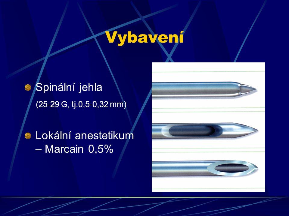 Vybavení Spinální jehla (25-29 G, tj.0,5-0,32 mm) Lokální anestetikum – Marcain 0,5%