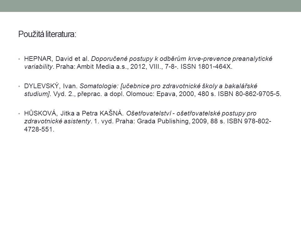 Použitá literatura: HEPNAR, David et al. Doporučené postupy k odběrům krve-prevence preanalytické variability. Praha: Ambit Media a.s., 2012, VIII., 7