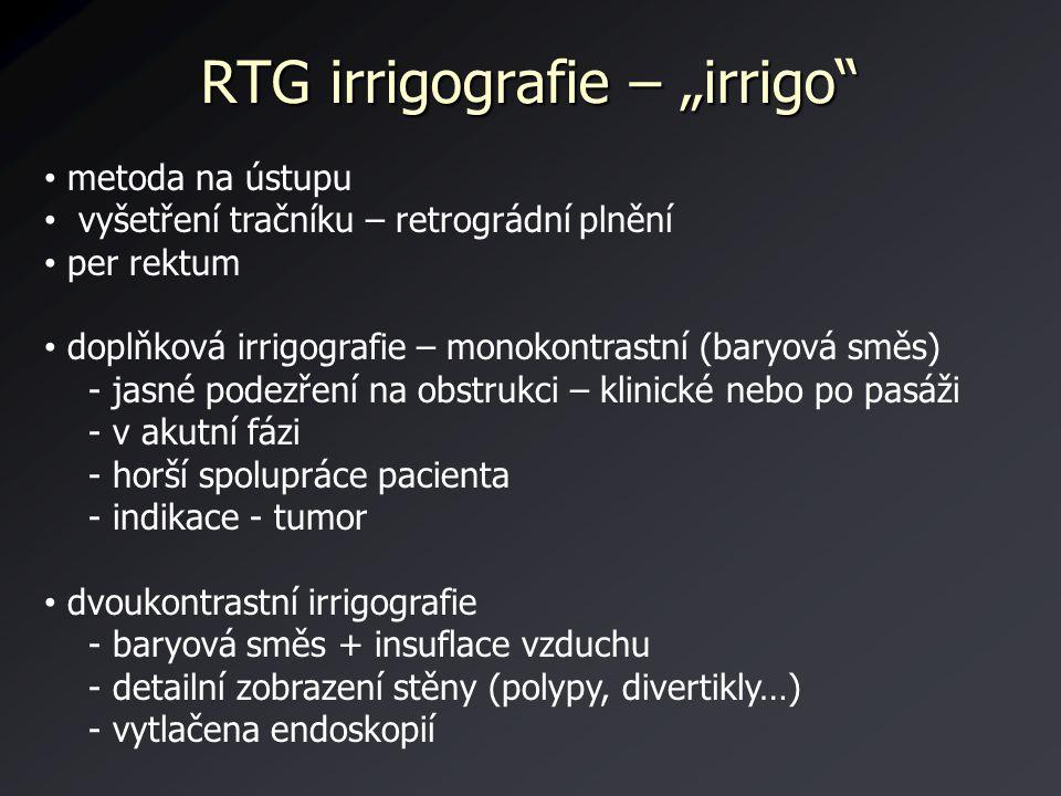 """RTG irrigografie – """"irrigo"""" metoda na ústupu vyšetření tračníku – retrográdní plnění per rektum doplňková irrigografie – monokontrastní (baryová směs)"""