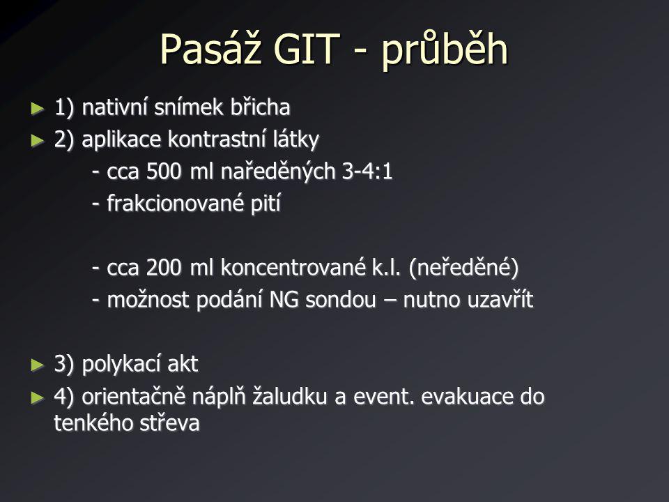 Pasáž GIT - průběh ► 1) nativní snímek břicha ► 2) aplikace kontrastní látky - cca 500 ml naředěných 3-4:1 - cca 500 ml naředěných 3-4:1 - frakcionova