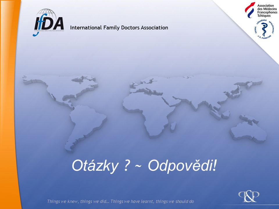 Things we knew, things we did… Things we have learnt, things we should do Otázky ? ~ Odpovědi !