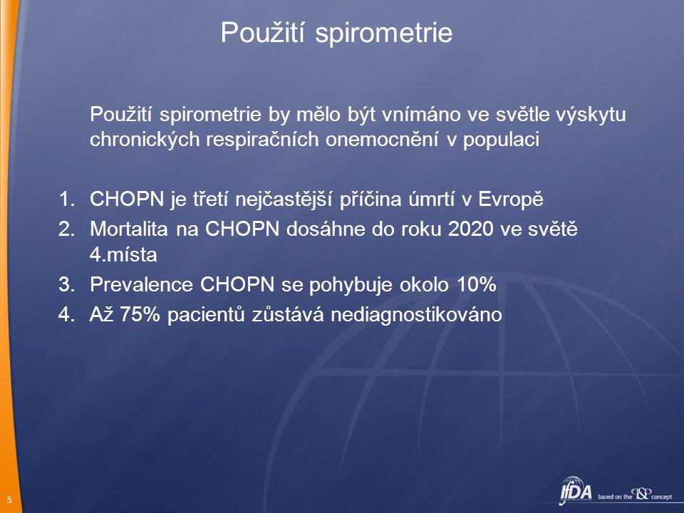 5 Použití spirometrie Použití spirometrie by mělo být vnímáno ve světle výskytu chronických respiračních onemocnění v populaci 1.CHOPN je třetí nejčastější příčina úmrtí v Evropě 2.Mortalita na CHOPN dosáhne do roku 2020 ve světě 4.místa 3.Prevalence CHOPN se pohybuje okolo 10% 4.Až 75% pacientů zůstává nediagnostikováno
