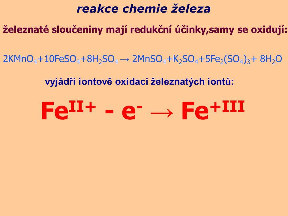 reakce chemie železa 4FeCl 3 + 3K 4 [Fe(CN) 6 ] → Fe 4 [Fe(CN) 6 ] 3 + 12KCl důkaz železnatých a železitých sloučenin, např.: 3FeSO 4 + 2K 3 [Fe(CN) 6 ] → Fe 3 [Fe(CN) 6 ] 2 + 3K 2 SO 4 berlínská modř thurnbullova modř FeCl 3 + 3K(SCN) 3 → Fe(SCN) 3 + 3KCl holubičí krev (obr.)