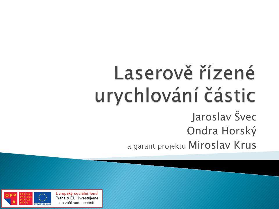 Jaroslav Švec Ondra Horský a garant projektu Miroslav Krus Evropský sociální fond Praha & EU: Investujeme do vaší budoucnosti