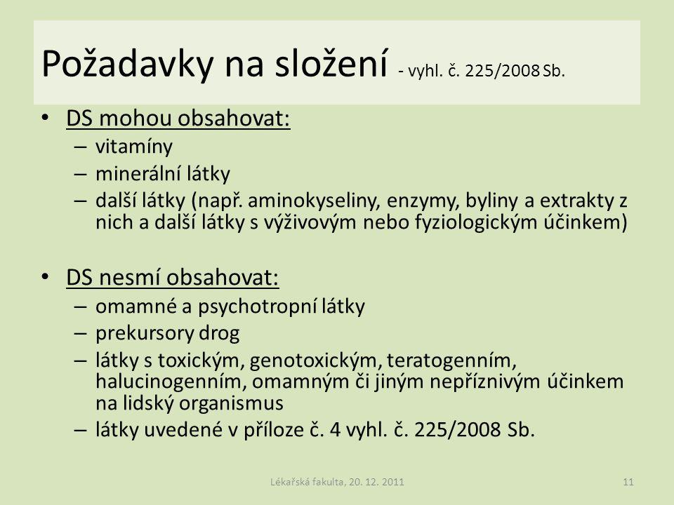 Požadavky na složení - vyhl. č. 225/2008 Sb. DS mohou obsahovat: – vitamíny – minerální látky – další látky (např. aminokyseliny, enzymy, byliny a ext
