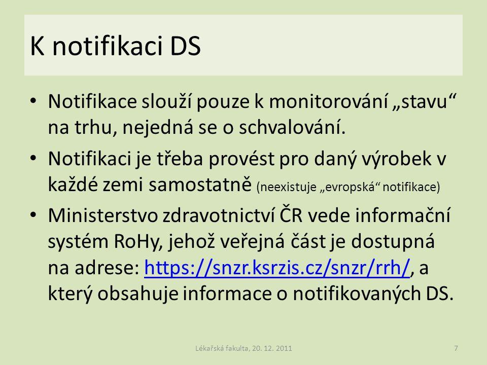 """K notifikaci DS Notifikace slouží pouze k monitorování """"stavu"""" na trhu, nejedná se o schvalování. Notifikaci je třeba provést pro daný výrobek v každé"""