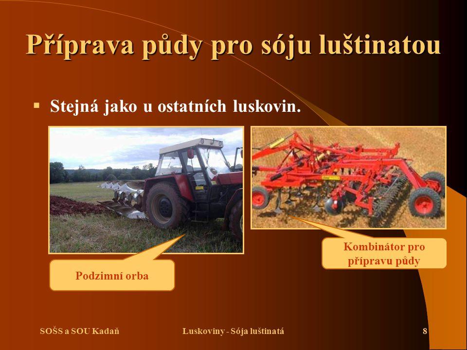 SOŠS a SOU KadaňLuskoviny - Sója luštinatá8 Příprava půdy pro sóju luštinatou  Stejná jako u ostatních luskovin. Kombinátor pro přípravu půdy Podzimn