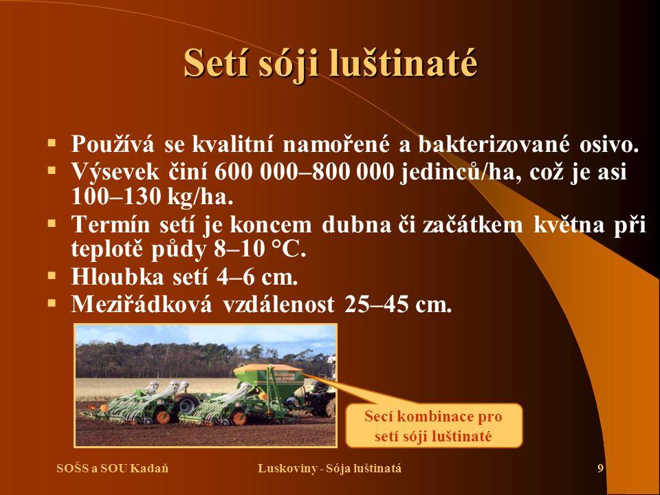 SOŠS a SOU KadaňLuskoviny - Sója luštinatá9 Setí sóji luštinaté  Používá se kvalitní namořené a bakterizované osivo.  Výsevek činí 600 000–800 000 j