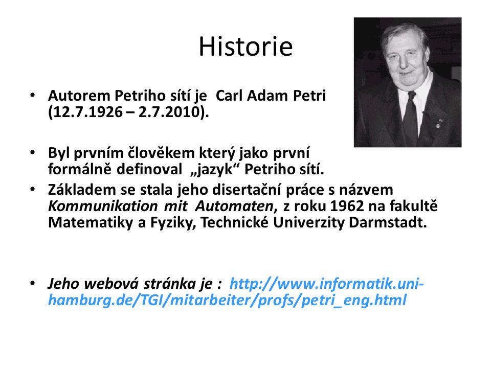 """Historie Autorem Petriho sítí je Carl Adam Petri (12.7.1926 – 2.7.2010). Byl prvním člověkem který jako první formálně definoval """"jazyk"""" Petriho sítí."""