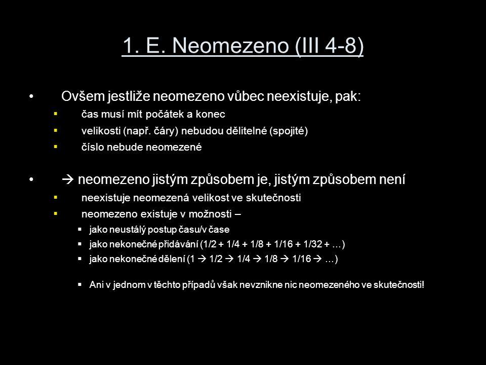1. E. Neomezeno (III 4-8) Ovšem jestliže neomezeno vůbec neexistuje, pak:  čas musí mít počátek a konec  velikosti (např. čáry) nebudou dělitelné (s