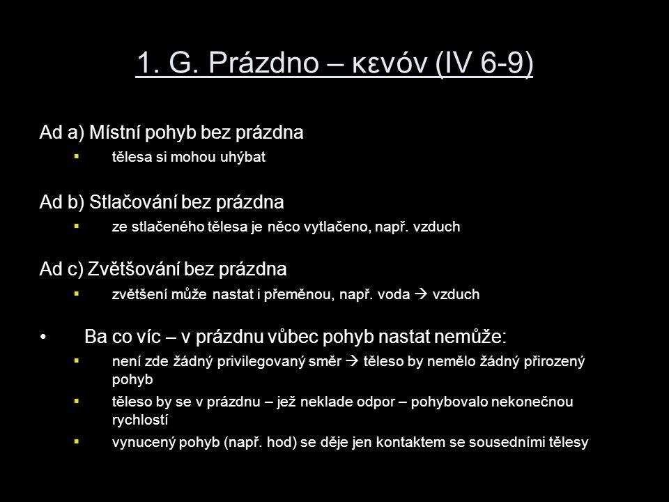 1. G. Prázdno – κενόν (IV 6-9) Ad a) Místní pohyb bez prázdna  tělesa si mohou uhýbat Ad b) Stlačování bez prázdna  ze stlačeného tělesa je něco vyt