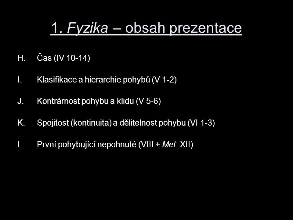 1. Fyzika – obsah prezentace H.Čas (IV 10-14) I.Klasifikace a hierarchie pohybů (V 1-2) J.Kontrárnost pohybu a klidu (V 5-6) K.Spojitost (kontinuita)