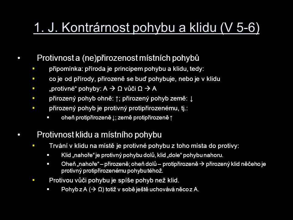1. J. Kontrárnost pohybu a klidu (V 5-6) Protivnost a (ne)přirozenost místních pohybů  připomínka: příroda je principem pohybu a klidu, tedy:  co je