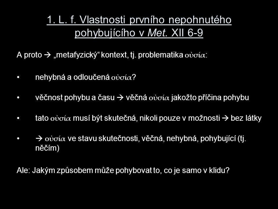 """1. L. f. Vlastnosti prvního nepohnutého pohybujícího v Met. XII 6-9 A proto  """"metafyzický"""" kontext, tj. problematika οὐσία : nehybná a odloučená οὐσί"""