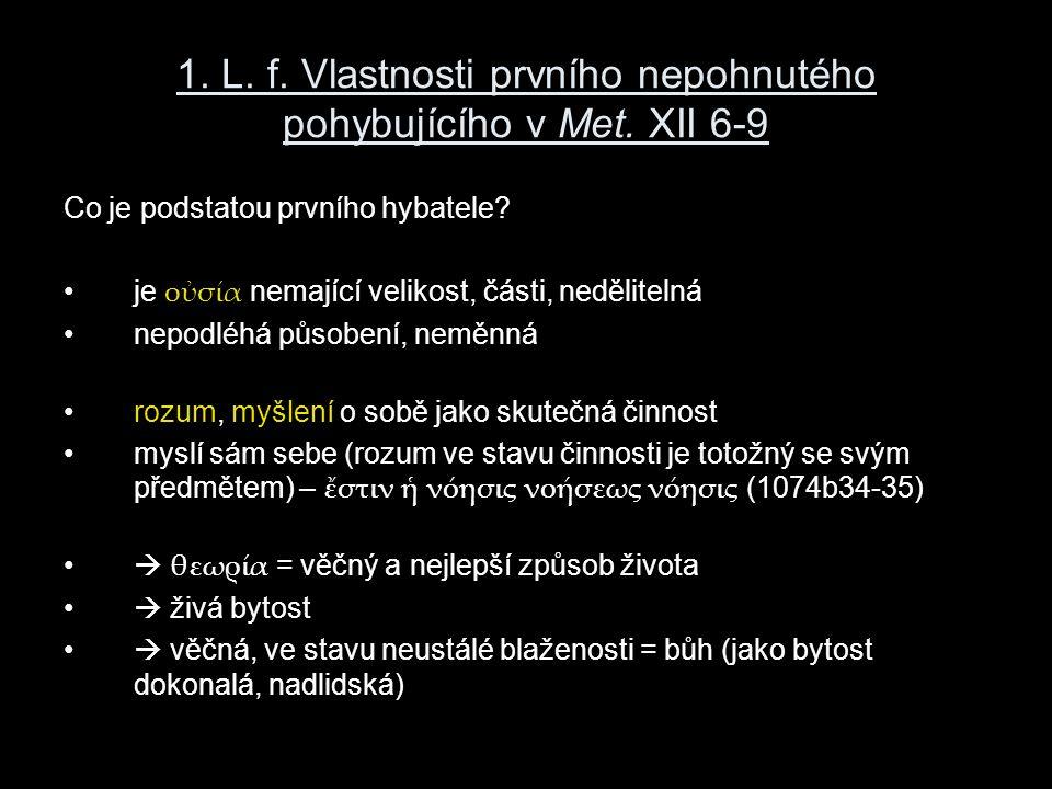 1. L. f. Vlastnosti prvního nepohnutého pohybujícího v Met. XII 6-9 Co je podstatou prvního hybatele? je οὐσία nemající velikost, části, nedělitelná n