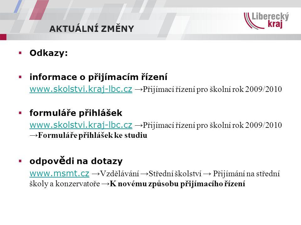 AKTUÁLNÍ ZMĚNY  Odkazy:  informace o přijímacím řízení www.skolstvi.kraj-lbc.czwww.skolstvi.kraj-lbc.cz →Přijímací řízení pro školní rok 2009/2010 
