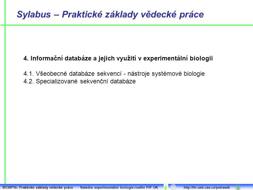 4. Informační databáze a jejich využití v experimentální biologii 4.1. Všeobecné databáze sekvencí - nástroje systémové biologie 4.2. Specializované s