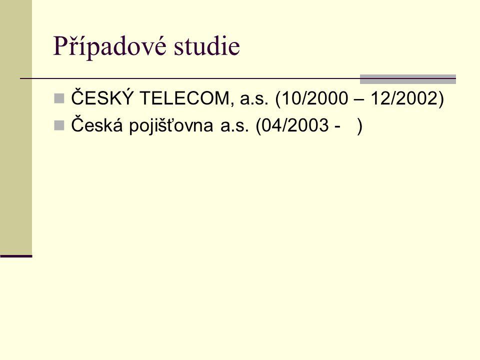 Případové studie ČESKÝ TELECOM, a.s. (10/2000 – 12/2002) Česká pojišťovna a.s. (04/2003 - )