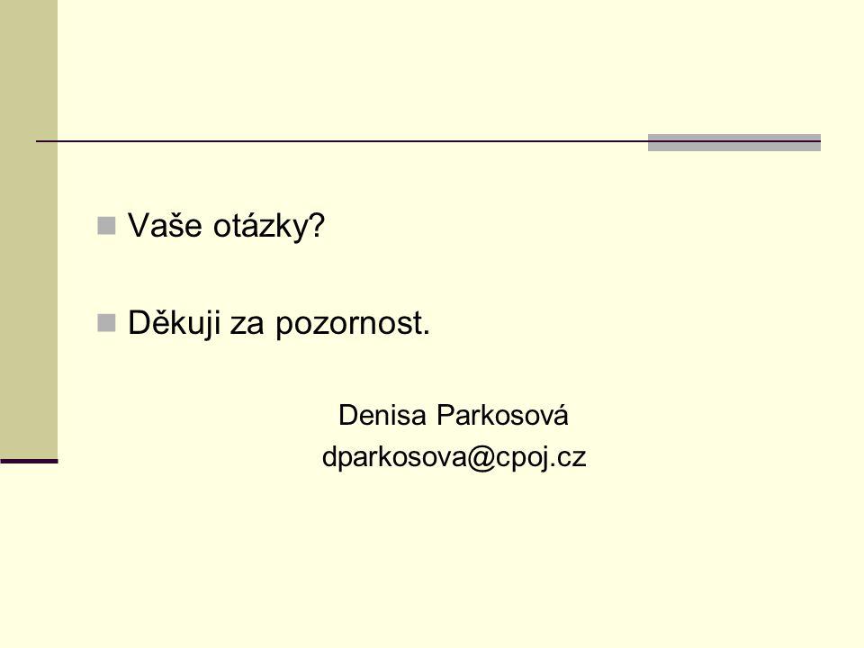 Vaše otázky? Děkuji za pozornost. Denisa Parkosová dparkosova@cpoj.cz