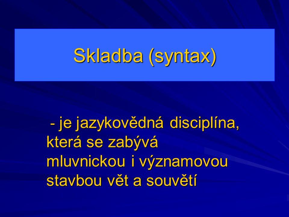 Skladba (syntax) - je jazykovědná disciplína, která se zabývá mluvnickou i významovou stavbou vět a souvětí - je jazykovědná disciplína, která se zabý