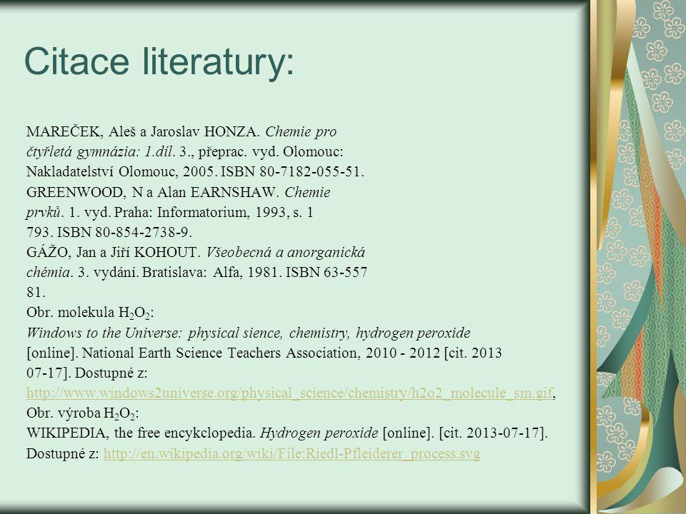 Citace literatury: MAREČEK, Aleš a Jaroslav HONZA. Chemie pro čtyřletá gymnázia: 1.díl. 3., přeprac. vyd. Olomouc: Nakladatelství Olomouc, 2005. ISBN