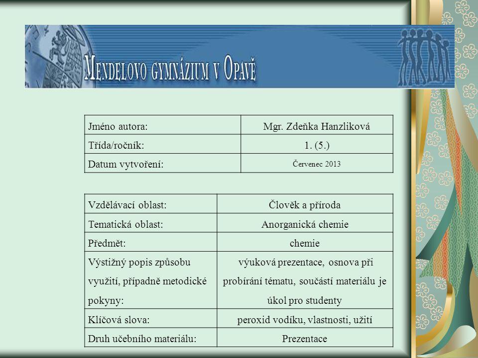Jméno autora:Mgr. Zdeňka Hanzliková Třída/ročník:1. (5.) Datum vytvoření: Červenec 2013 Vzdělávací oblast:Člověk a příroda Tematická oblast:Anorganick