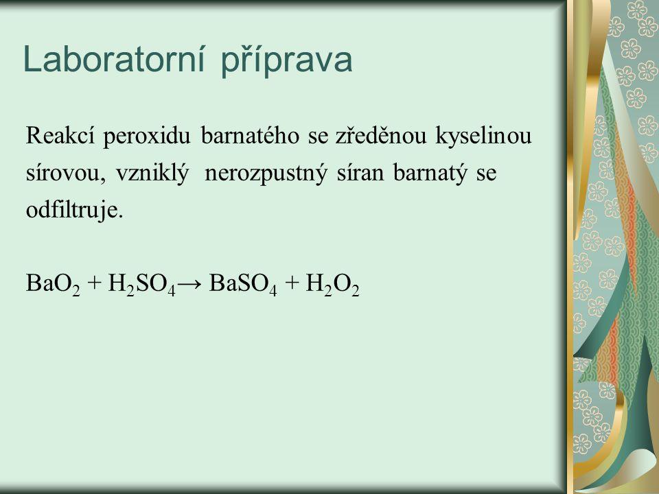 Laboratorní příprava Reakcí peroxidu barnatého se zředěnou kyselinou sírovou, vzniklý nerozpustný síran barnatý se odfiltruje. BaO 2 + H 2 SO 4 → BaSO
