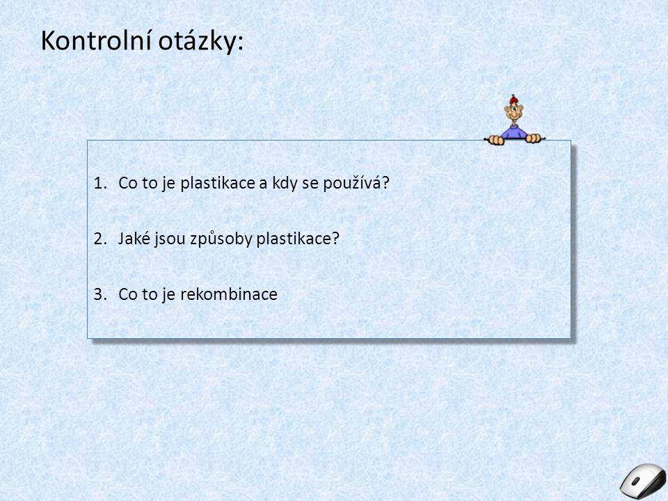 Kontrolní otázky: 1.Co to je plastikace a kdy se používá? 2.Jaké jsou způsoby plastikace? 3.Co to je rekombinace 1.Co to je plastikace a kdy se použív