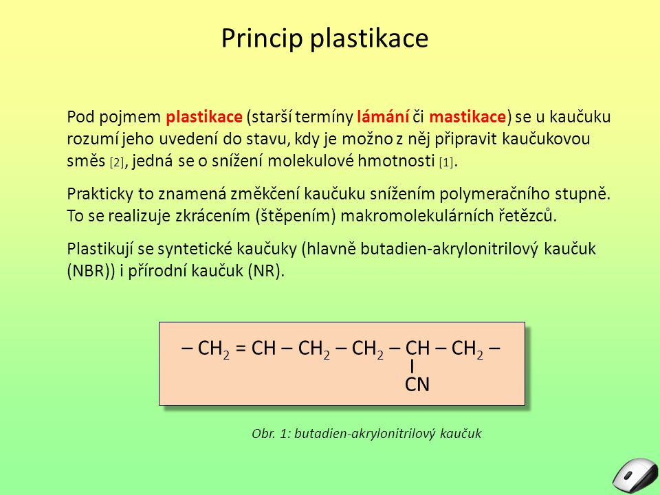Důsledky plastikace Plastikace má za důsledek snížení tuhosti zvýšení plasticity snížení odporu při míchání či hnětení zlepšení zpracovatelnosti Plastikovat je nutno tuhé, obtížně zpracovatelné kaučuky Obr.