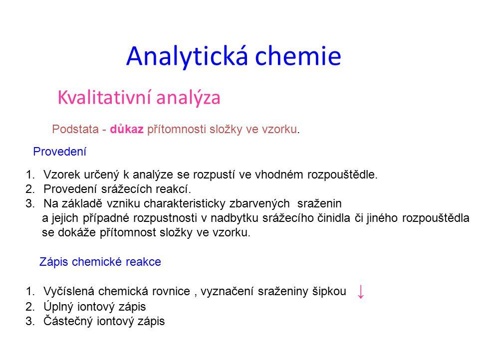 Analytická chemie Kvalitativní analýza Podstata - důkaz přítomnosti složky ve vzorku.