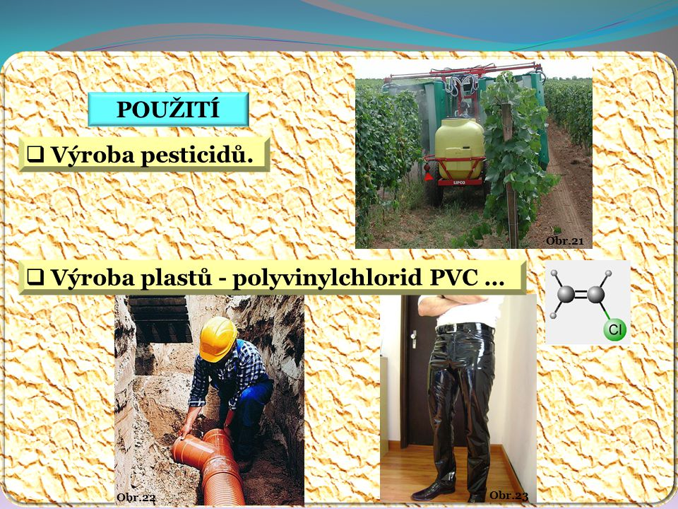 Obr.23 Obr.22 Obr.21 POUŽITÍ  Výroba pesticidů.  Výroba plastů - polyvinylchlorid PVC …