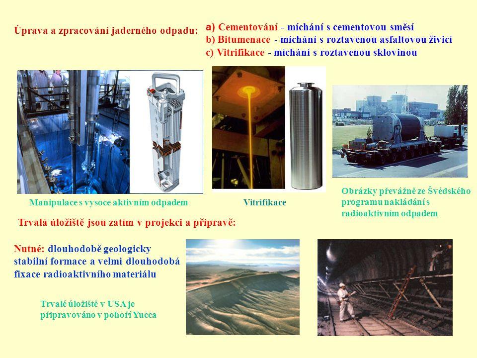 Úprava a zpracování jaderného odpadu: a) Cementování - míchání s cementovou směsí b) Bitumenace - míchání s roztavenou asfaltovou živicí c) Vitrifikac