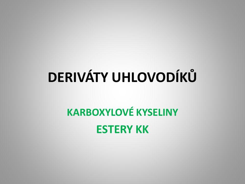 Charakteristika Estery karboxylových kyselin patří mezi FUNKČNÍ deriváty KK.