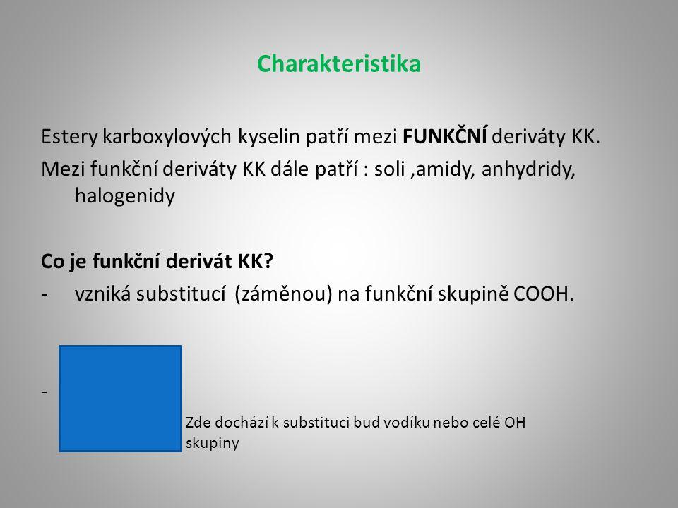 Charakteristika Estery karboxylových kyselin patří mezi FUNKČNÍ deriváty KK. Mezi funkční deriváty KK dále patří : soli,amidy, anhydridy, halogenidy C