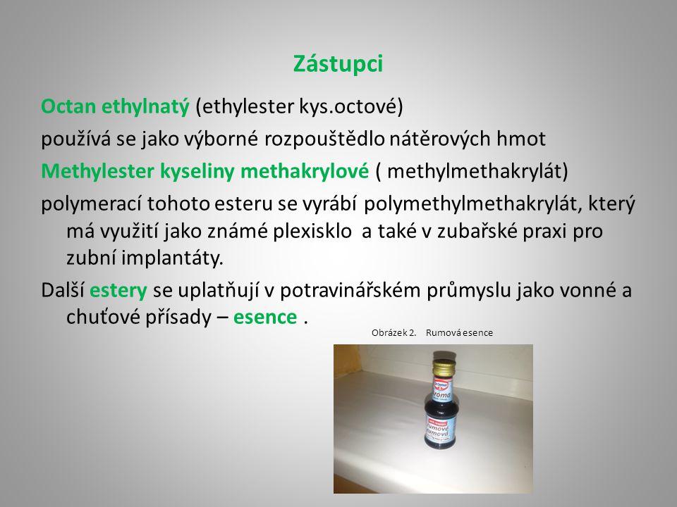 Zástupci Octan ethylnatý (ethylester kys.octové) používá se jako výborné rozpouštědlo nátěrových hmot Methylester kyseliny methakrylové ( methylmethak
