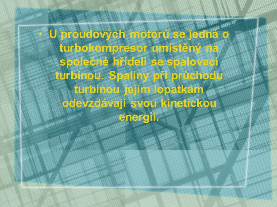 U proudových motorů se jedná o turbokompresor umístěný na společné hřídeli se spalovací turbínou. Spaliny při průchodu turbínou jejím lopatkám odevzdá