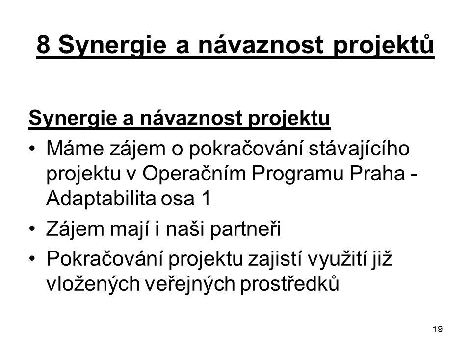 19 8 Synergie a návaznost projektů Synergie a návaznost projektu Máme zájem o pokračování stávajícího projektu v Operačním Programu Praha - Adaptabili