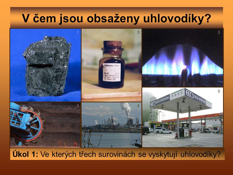 V čem jsou obsaženy uhlovodíky? Úkol 1: Ve kterých třech surovinách se vyskytují uhlovodíky? 1 2 3 4 5 6