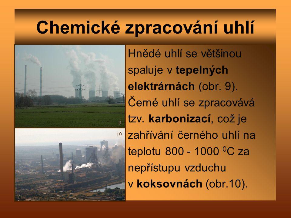 Chemické zpracování uhlí Hnědé uhlí se většinou spaluje v tepelných elektrárnách (obr. 9). Černé uhlí se zpracovává tzv. karbonizací, což je zahřívání