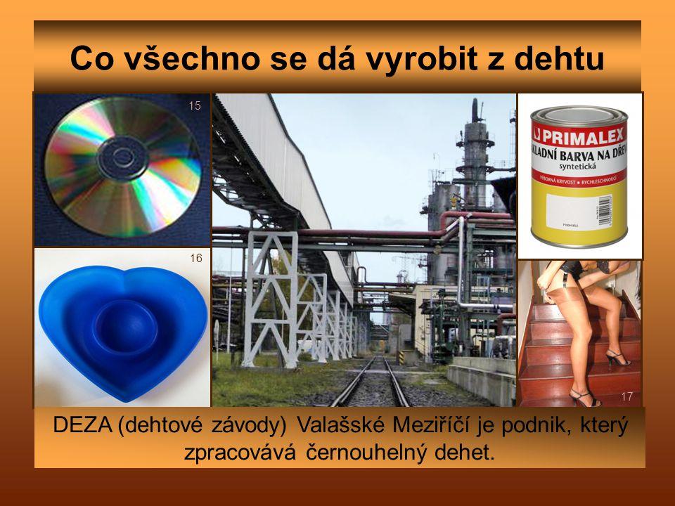 Co všechno se dá vyrobit z dehtu DEZA (dehtové závody) Valašské Meziříčí je podnik, který zpracovává černouhelný dehet. 15 16 17