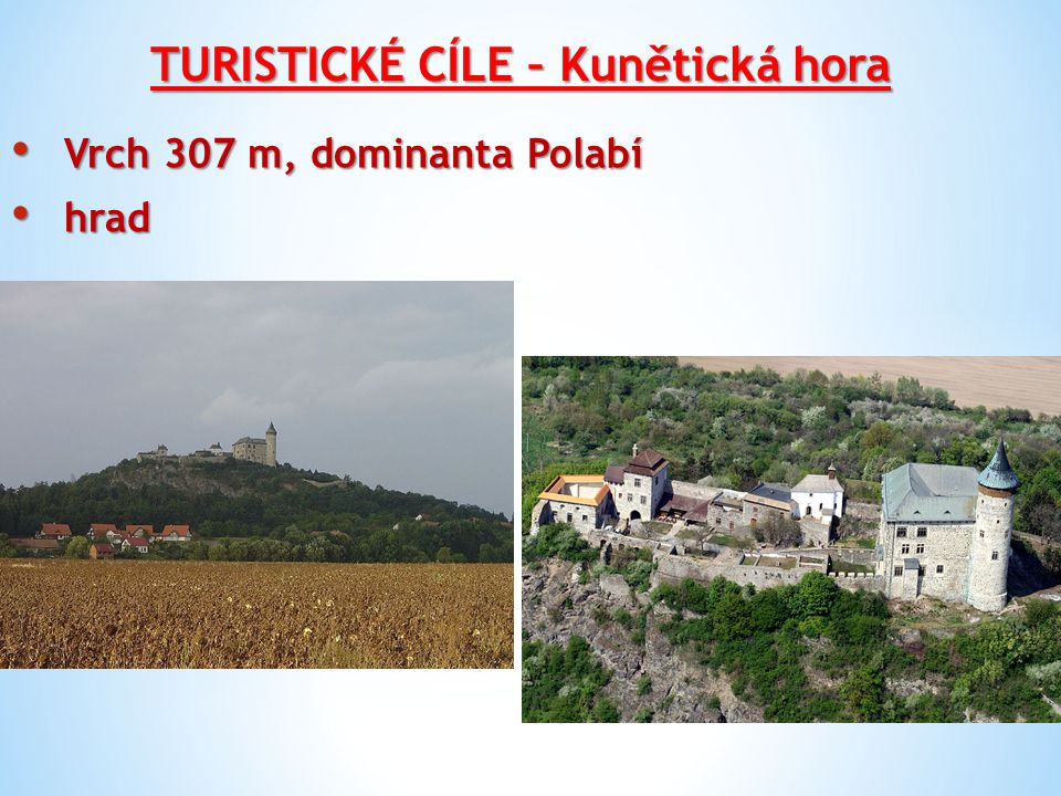 TURISTICKÉ CÍLE – Kunětická hora Vrch 307 m, dominanta Polabí Vrch 307 m, dominanta Polabí hrad hrad