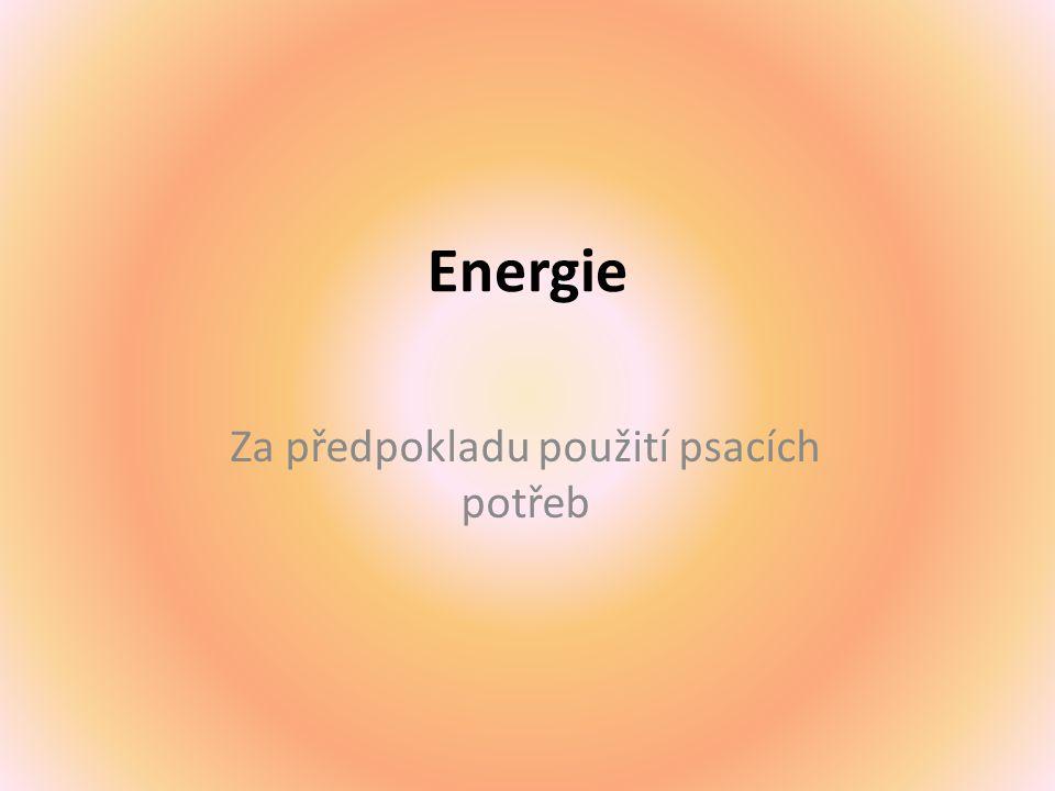 Energie Za předpokladu použití psacích potřeb