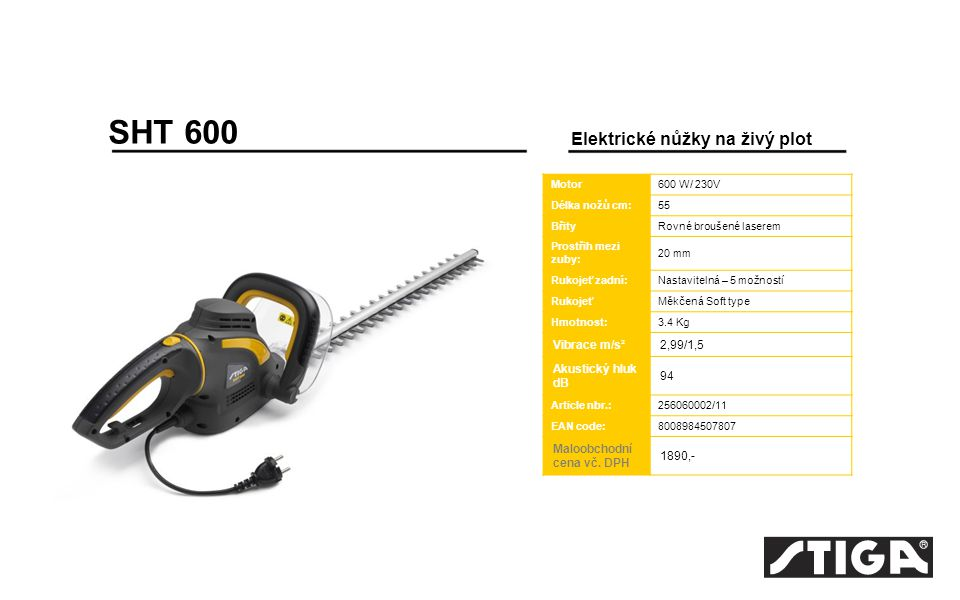 SHT 600 Elektrické nůžky na živý plot Motor600 W/ 230V Délka nožů cm:55 BřityRovné broušené laserem Prostřih mezi zuby: 20 mm Rukojeť zadní:Nastavitelná – 5 možností RukojeťMěkčená Soft type Hmotnost:3.4 Kg Vibrace m/s²2,99/1,5 Akustický hluk dB 94 Article nbr.:256060002/11 EAN code:8008984507807 Maloobchodní cena vč.