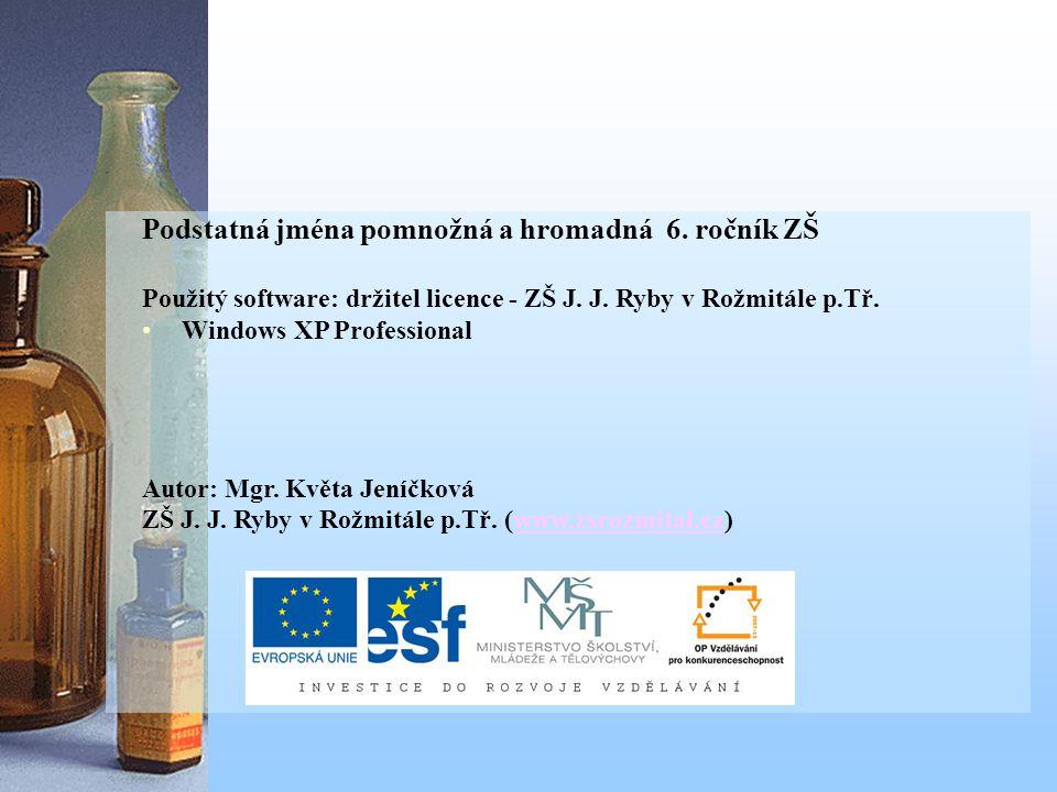 Podstatná jména pomnožná a hromadná 6. ročník ZŠ Použitý software: držitel licence - ZŠ J.