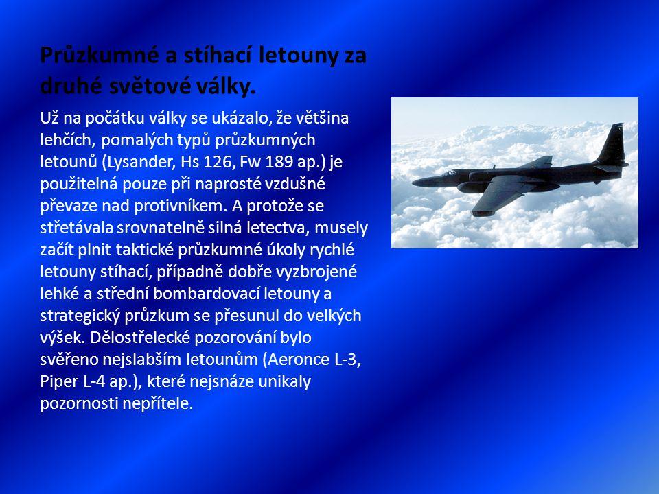 Průzkumné a stíhací letouny za druhé světové války. Už na počátku války se ukázalo, že většina lehčích, pomalých typů průzkumných letounů (Lysander, H
