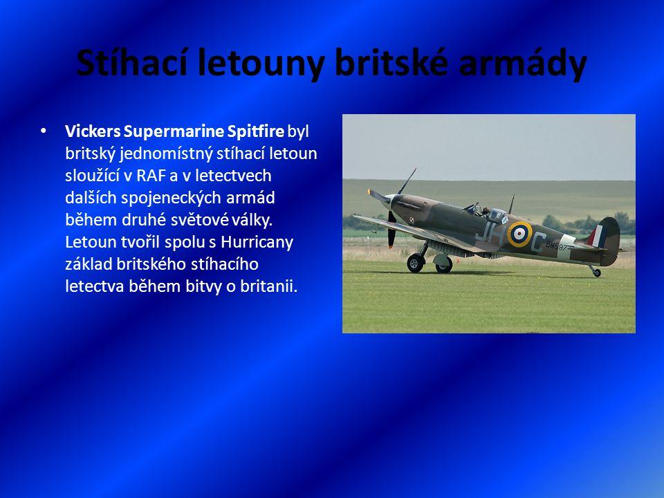 Stíhací letouny britské armády Vickers Supermarine Spitfire byl britský jednomístný stíhací letoun sloužící v RAF a v letectvech dalších spojeneckých armád během druhé světové války.